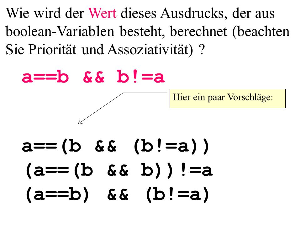 a==(b && (b!=a)) (a==(b && b))!=a (a==b) && (b!=a)