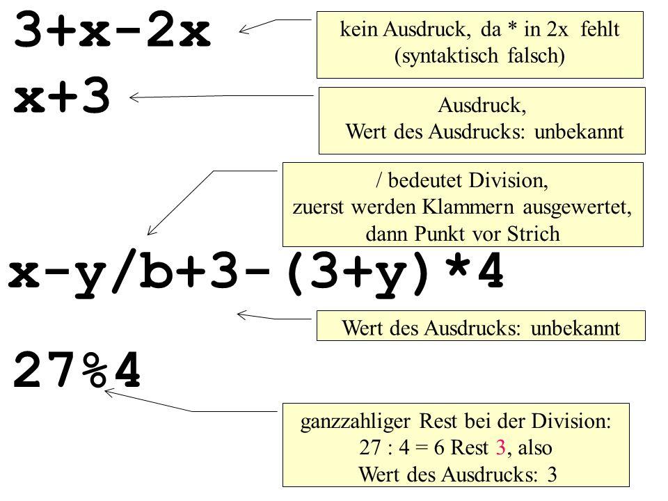 3+x-2x kein Ausdruck, da * in 2x fehlt (syntaktisch falsch) x+3. Ausdruck, Wert des Ausdrucks: unbekannt.