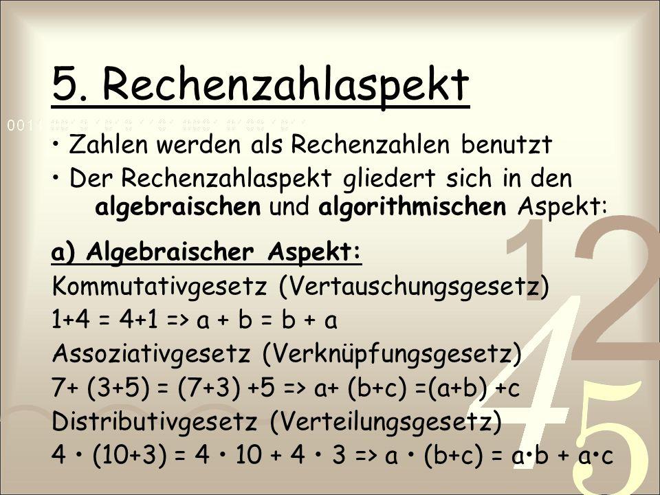 5. Rechenzahlaspekt • Zahlen werden als Rechenzahlen benutzt
