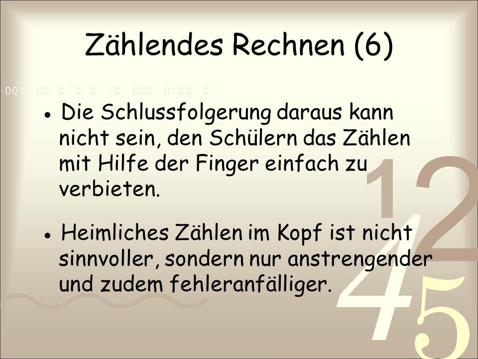 Zählendes Rechnen (6) ● Die Schlussfolgerung daraus kann nicht sein, den Schülern das Zählen mit Hilfe der Finger einfach zu verbieten.