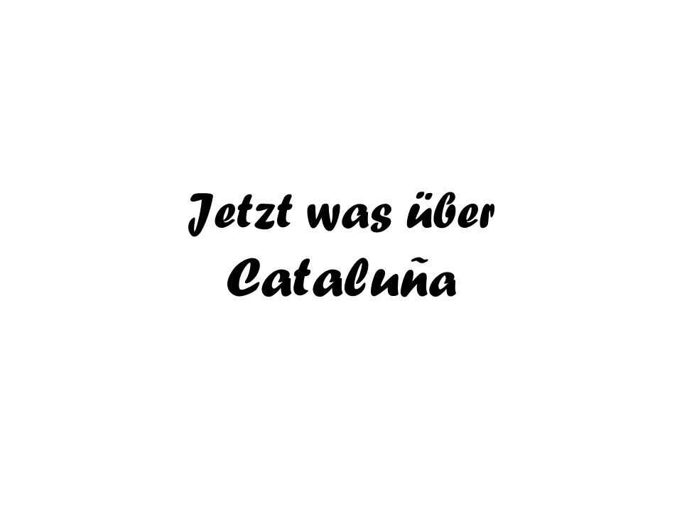 Jetzt was über Cataluña