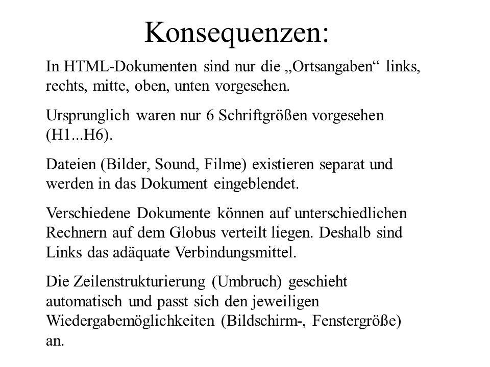 """Konsequenzen: In HTML-Dokumenten sind nur die """"Ortsangaben links, rechts, mitte, oben, unten vorgesehen."""