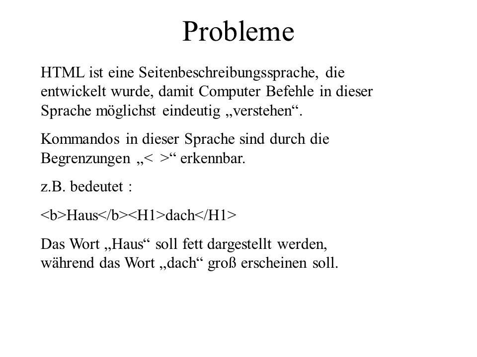 """Probleme HTML ist eine Seitenbeschreibungssprache, die entwickelt wurde, damit Computer Befehle in dieser Sprache möglichst eindeutig """"verstehen ."""