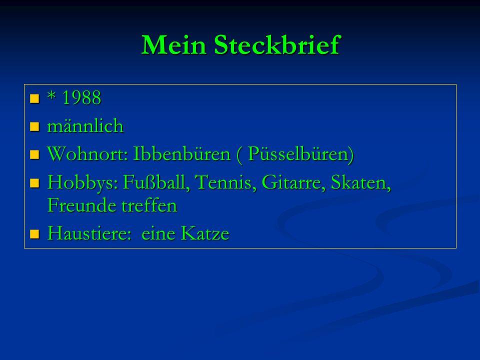 Mein Steckbrief * 1988 männlich Wohnort: Ibbenbüren ( Püsselbüren)