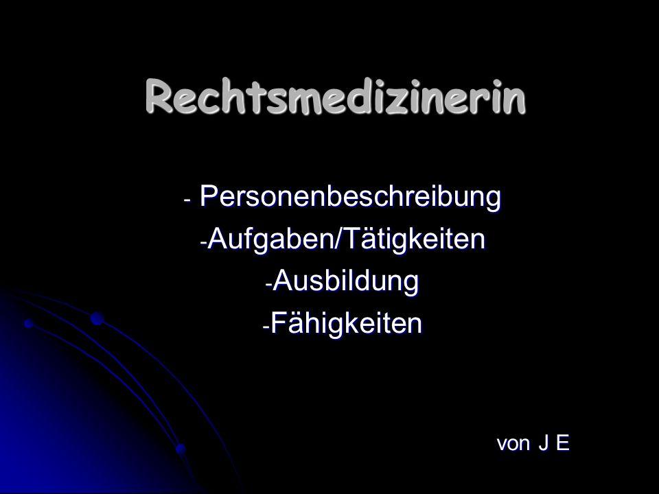 Rechtsmedizinerin Personenbeschreibung Aufgaben/Tätigkeiten Ausbildung
