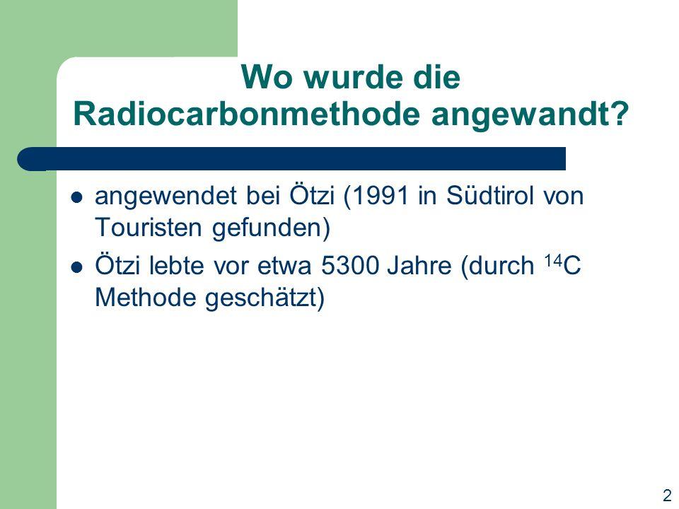 Wo wurde die Radiocarbonmethode angewandt