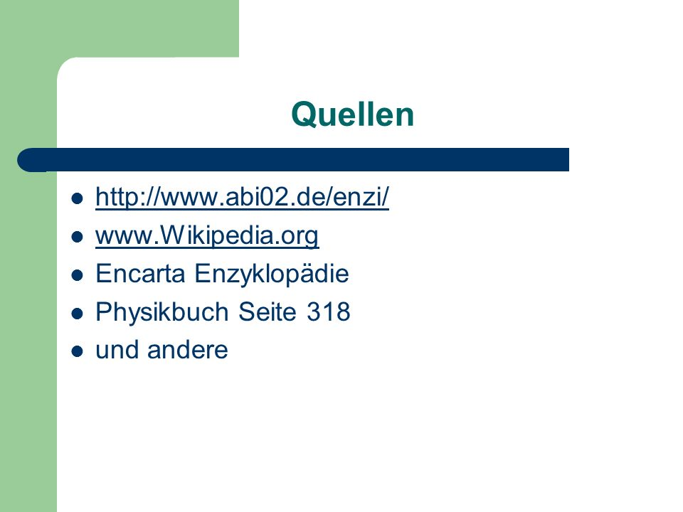 Quellen http://www.abi02.de/enzi/ www.Wikipedia.org