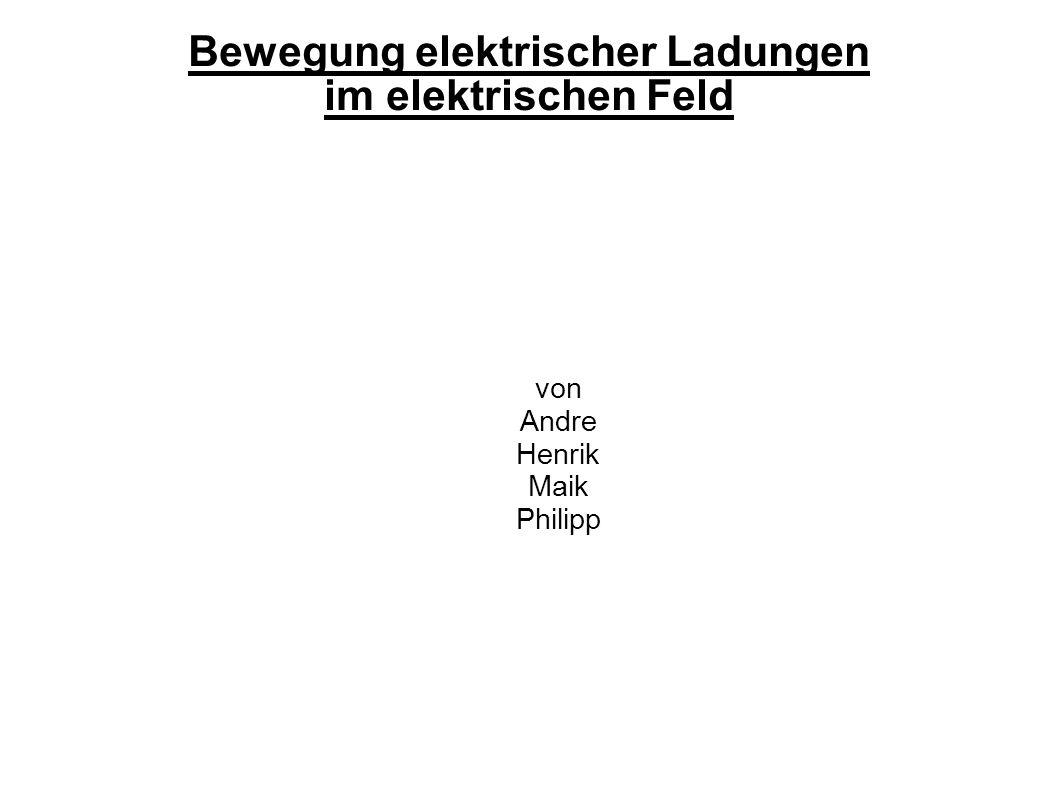 Bewegung elektrischer Ladungen im elektrischen Feld