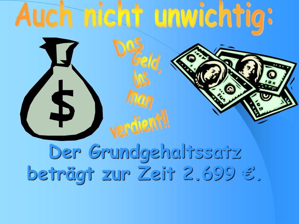 Der Grundgehaltssatz beträgt zur Zeit 2.699 €.