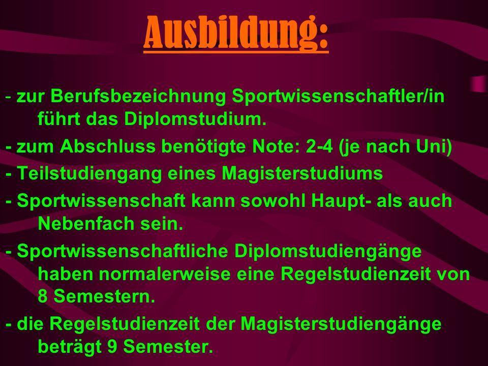 Ausbildung: - zur Berufsbezeichnung Sportwissenschaftler/in führt das Diplomstudium. - zum Abschluss benötigte Note: 2-4 (je nach Uni)