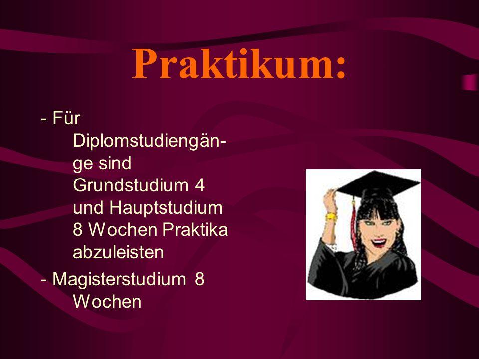 Praktikum: - Für Diplomstudiengän-ge sind Grundstudium 4 und Hauptstudium 8 Wochen Praktika abzuleisten.
