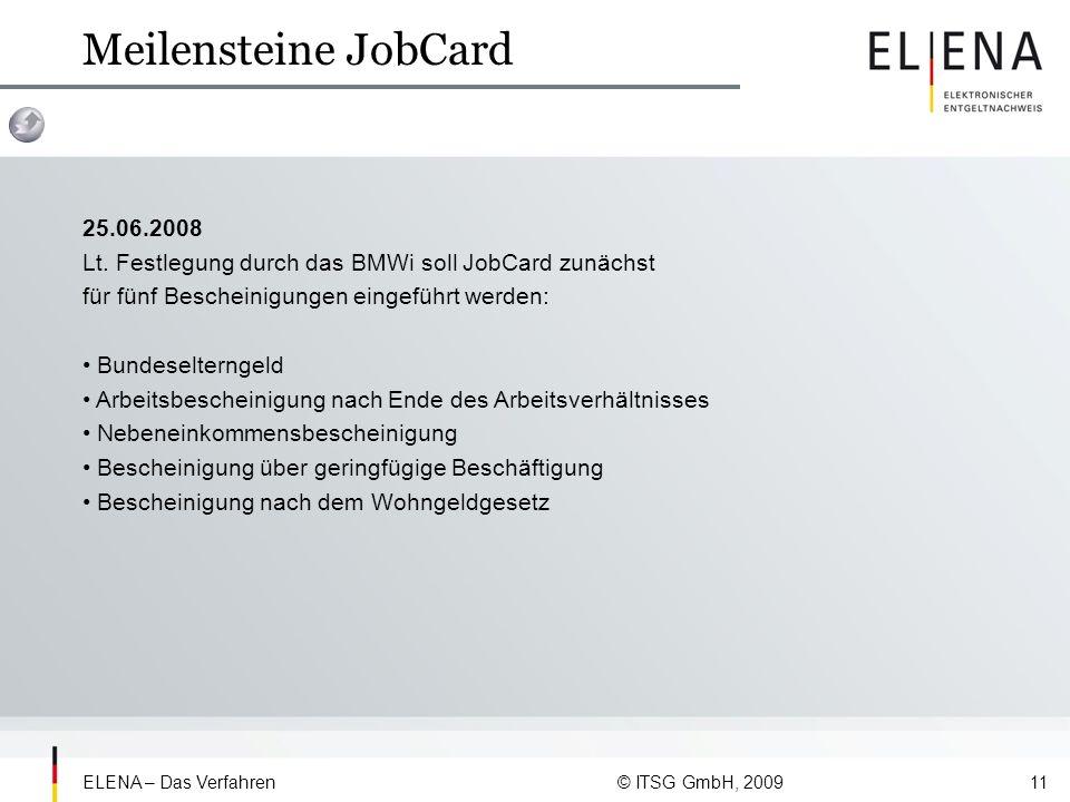 Meilensteine JobCard 25.06.2008. Lt. Festlegung durch das BMWi soll JobCard zunächst für fünf Bescheinigungen eingeführt werden:
