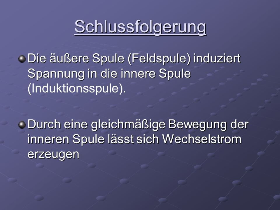 Schlussfolgerung Die äußere Spule (Feldspule) induziert Spannung in die innere Spule (Induktionsspule).