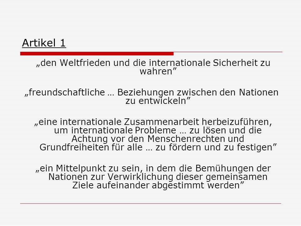 """Artikel 1 """"den Weltfrieden und die internationale Sicherheit zu wahren """"freundschaftliche … Beziehungen zwischen den Nationen zu entwickeln"""