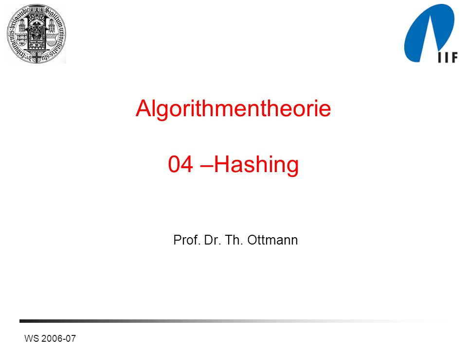 Algorithmentheorie 04 –Hashing