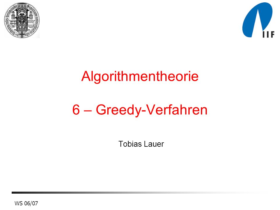 Algorithmentheorie 6 – Greedy-Verfahren
