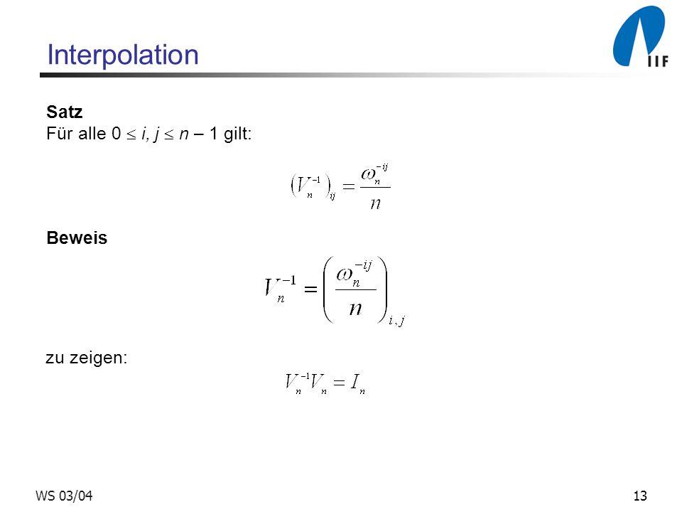 Interpolation Satz Für alle 0  i, j  n – 1 gilt: Beweis zu zeigen: