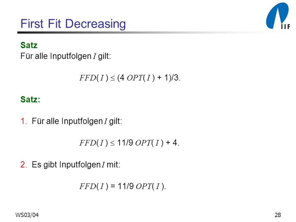 First Fit Decreasing Satz Für alle Inputfolgen I gilt: