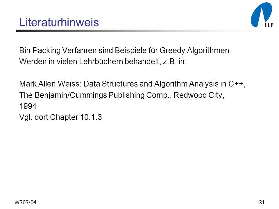 Literaturhinweis Bin Packing Verfahren sind Beispiele für Greedy Algorithmen. Werden in vielen Lehrbüchern behandelt, z.B. in: