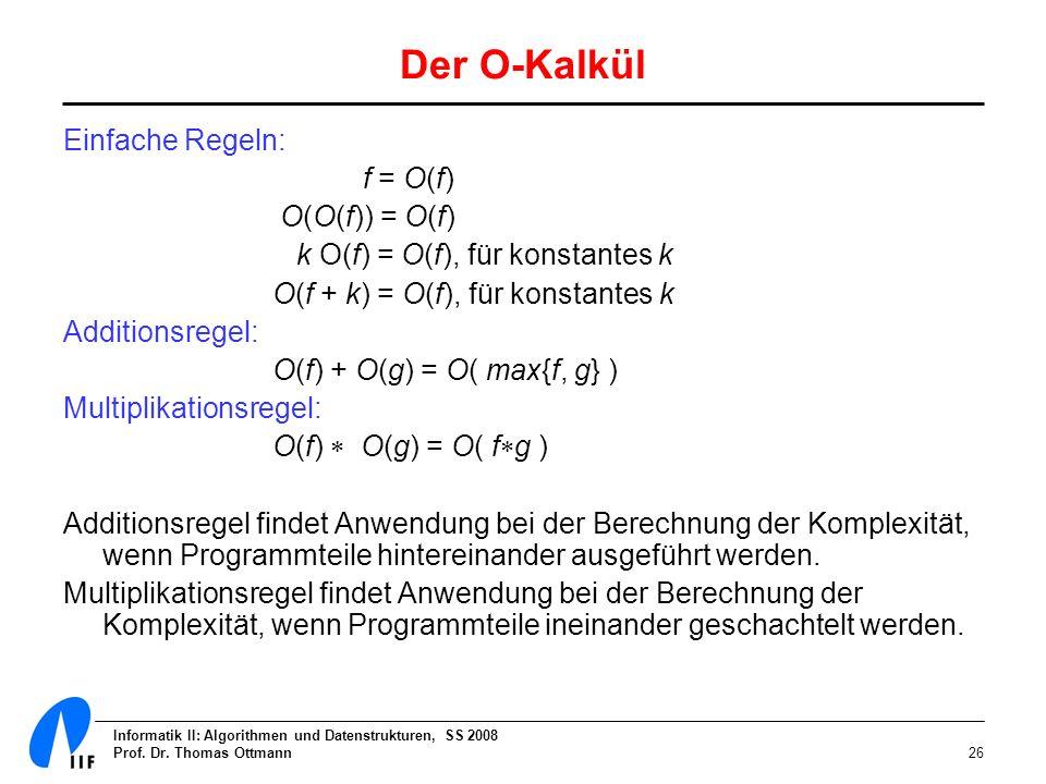 Der O-Kalkül Einfache Regeln: f = O(f) O(O(f)) = O(f)