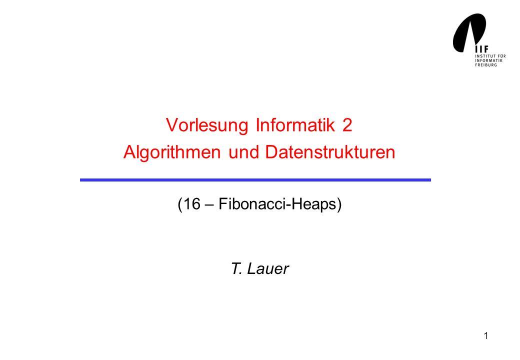 Vorlesung Informatik 2 Algorithmen und Datenstrukturen (16 – Fibonacci-Heaps)