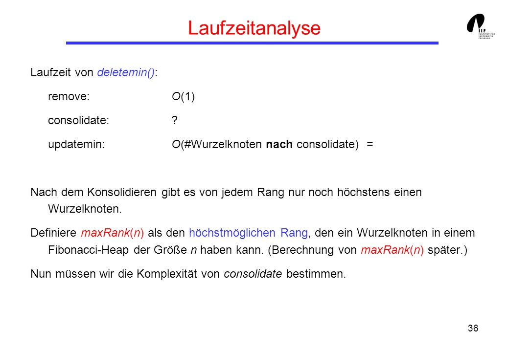 Laufzeitanalyse Laufzeit von deletemin(): remove: O(1) consolidate: