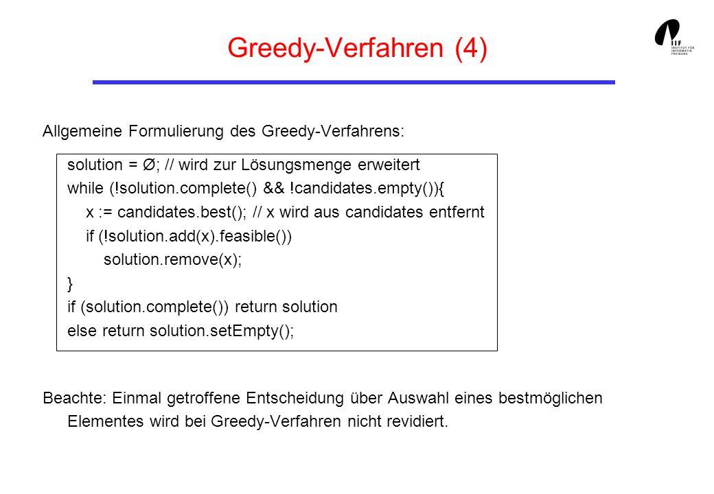 Greedy-Verfahren (4) Allgemeine Formulierung des Greedy-Verfahrens: