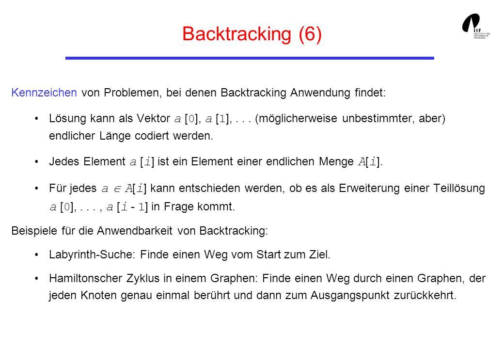 Backtracking (6) Kennzeichen von Problemen, bei denen Backtracking Anwendung findet: