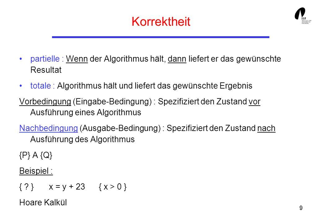 Korrektheit partielle : Wenn der Algorithmus hält, dann liefert er das gewünschte Resultat.