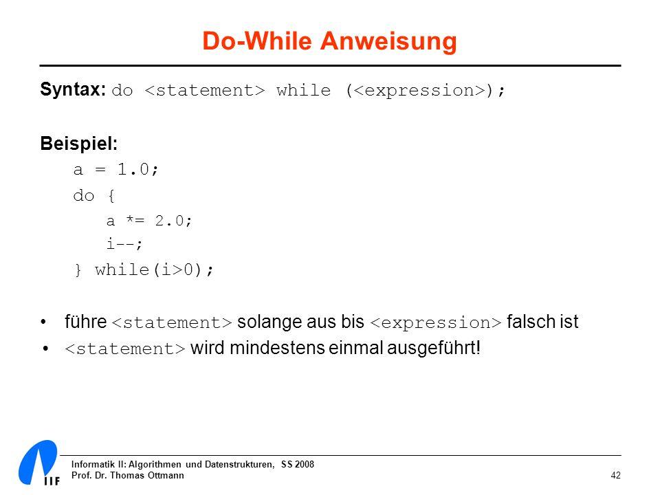 Do-While AnweisungSyntax: do <statement> while (<expression>); Beispiel: a = 1.0; do { a *= 2.0; i--;