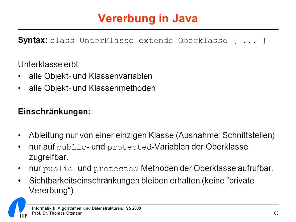 Vererbung in Java Syntax: class UnterKlasse extends Oberklasse { ... }