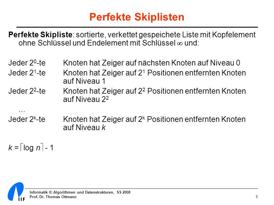 Perfekte Skiplisten Perfekte Skipliste: sortierte, verkettet gespeichete Liste mit Kopfelement ohne Schlüssel und Endelement mit Schlüssel  und: