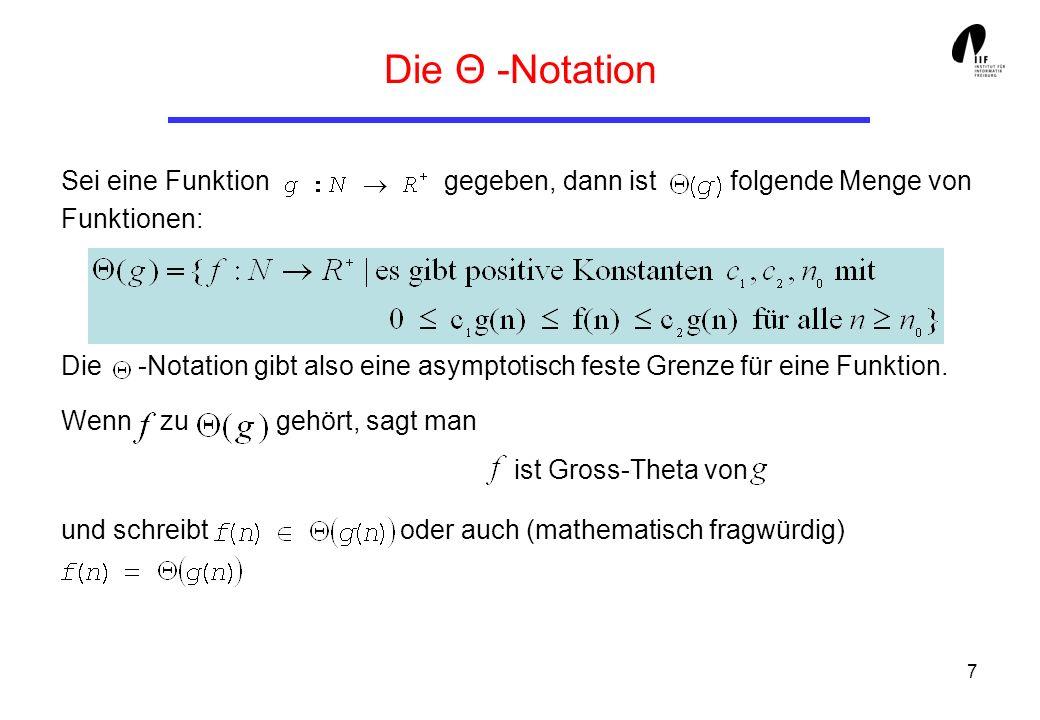Die Θ -Notation Sei eine Funktion gegeben, dann ist folgende Menge von Funktionen: