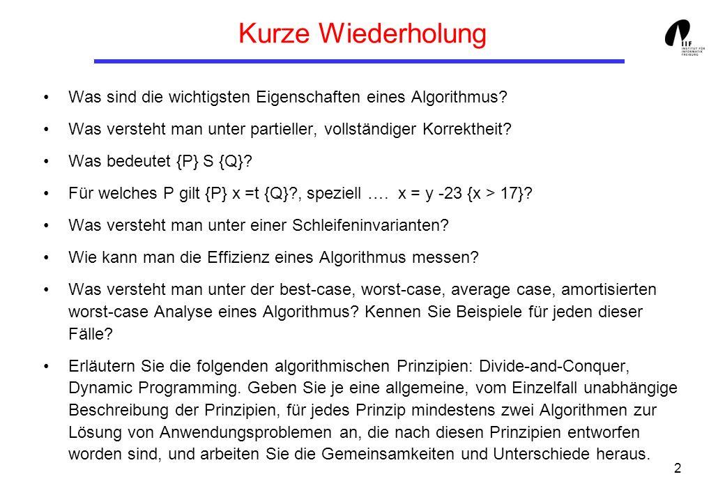 Kurze Wiederholung Was sind die wichtigsten Eigenschaften eines Algorithmus Was versteht man unter partieller, vollständiger Korrektheit