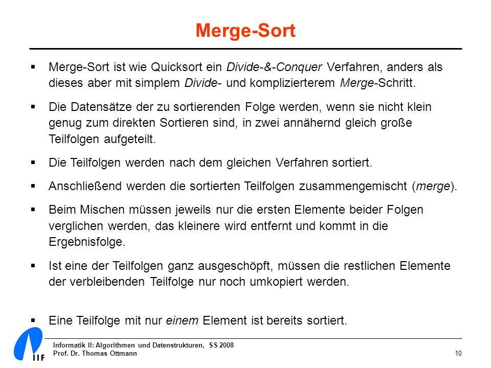 Merge-SortMerge-Sort ist wie Quicksort ein Divide-&-Conquer Verfahren, anders als dieses aber mit simplem Divide- und komplizierterem Merge-Schritt.