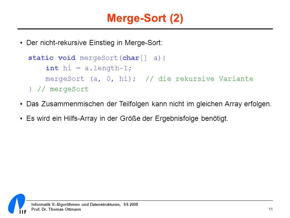 Merge-Sort (2) Der nicht-rekursive Einstieg in Merge-Sort: