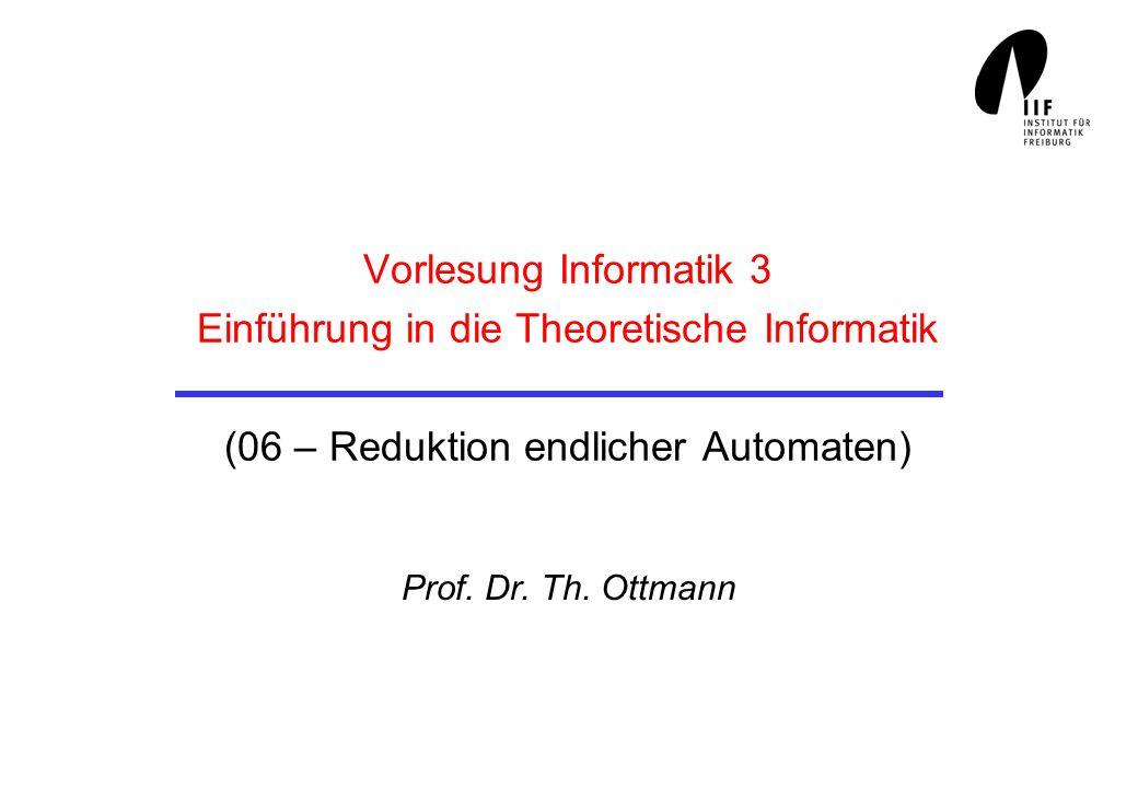 Vorlesung Informatik 3 Einführung in die Theoretische Informatik (06 – Reduktion endlicher Automaten)
