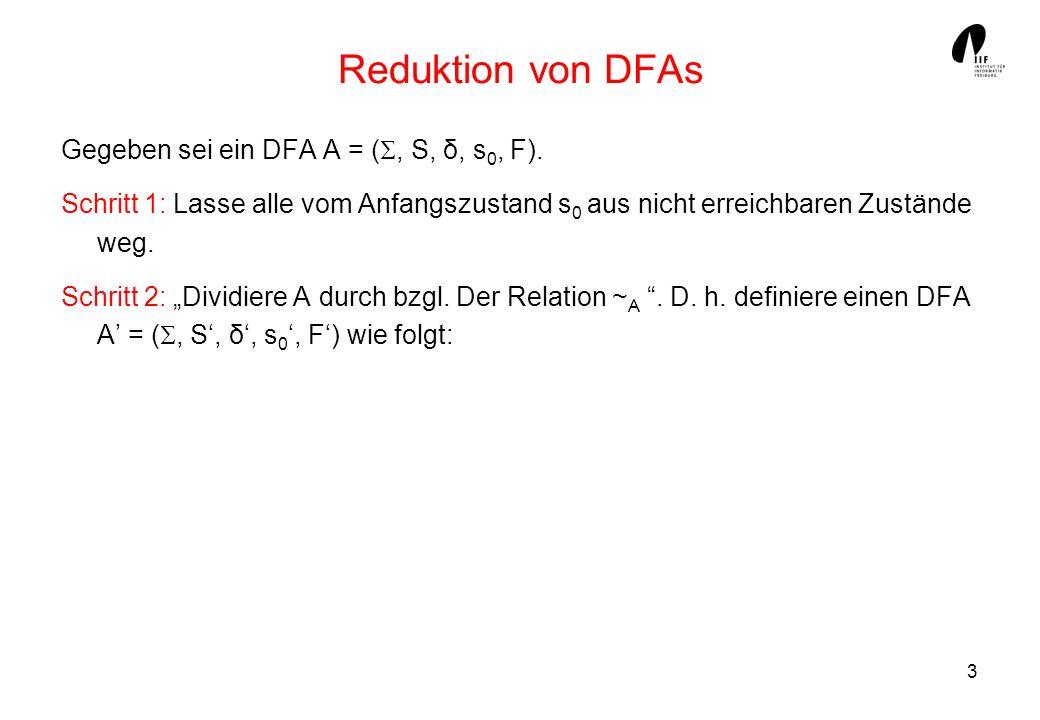 Reduktion von DFAs Gegeben sei ein DFA A = (, S, δ, s0, F).
