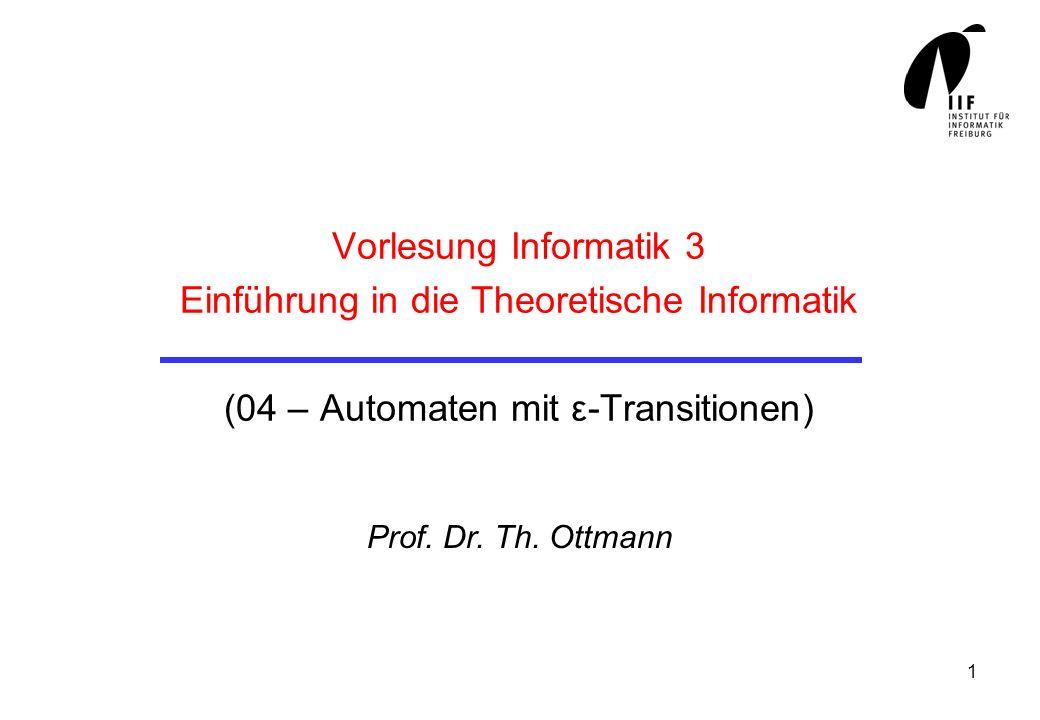 Vorlesung Informatik 3 Einführung in die Theoretische Informatik (04 – Automaten mit ε-Transitionen)