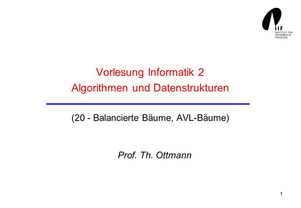 Vorlesung Informatik 2 Algorithmen und Datenstrukturen (20 - Balancierte Bäume, AVL-Bäume)
