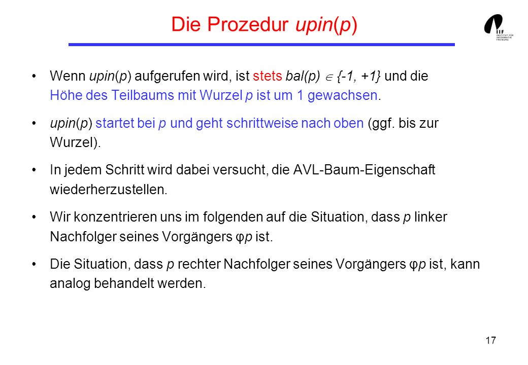 Die Prozedur upin(p) Wenn upin(p) aufgerufen wird, ist stets bal(p)  {-1, +1} und die Höhe des Teilbaums mit Wurzel p ist um 1 gewachsen.