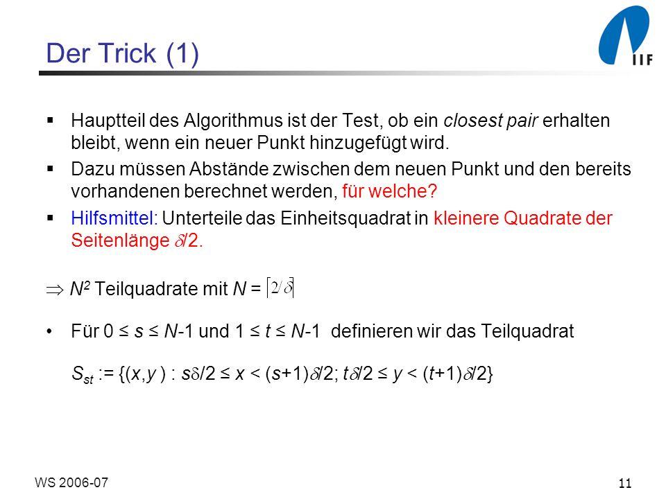 Der Trick (1)Hauptteil des Algorithmus ist der Test, ob ein closest pair erhalten bleibt, wenn ein neuer Punkt hinzugefügt wird.