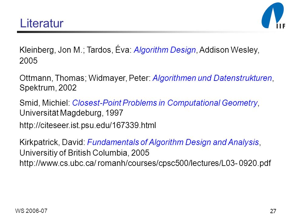 Literatur Kleinberg, Jon M.; Tardos, Éva: Algorithm Design, Addison Wesley, 2005.