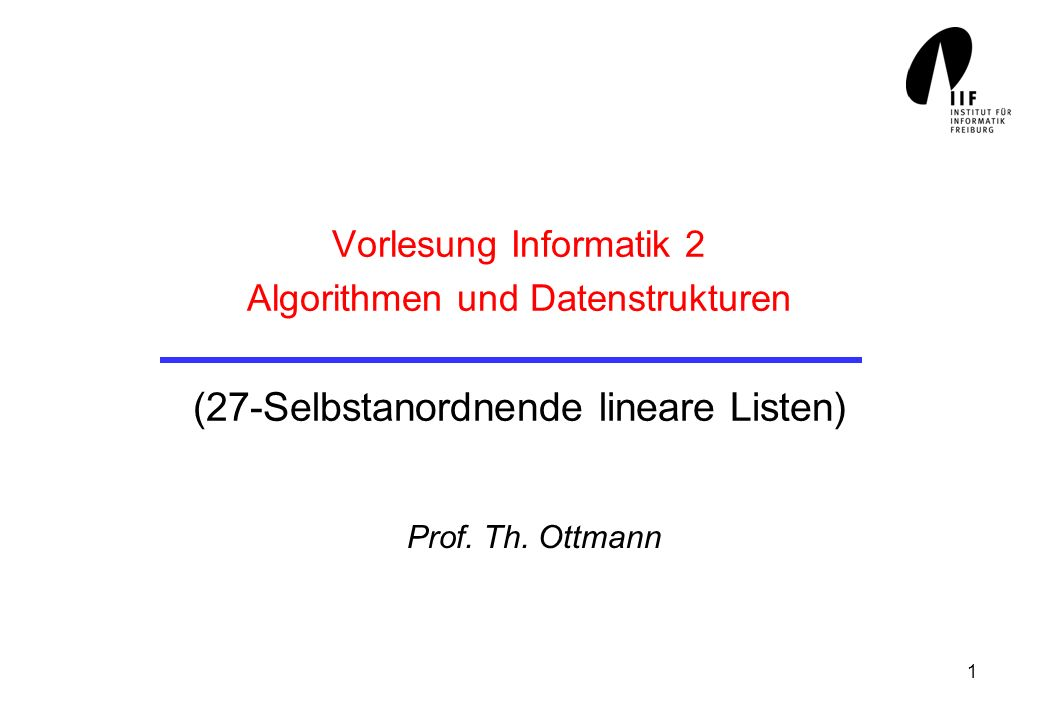 Vorlesung Informatik 2 Algorithmen und Datenstrukturen (27-Selbstanordnende lineare Listen)