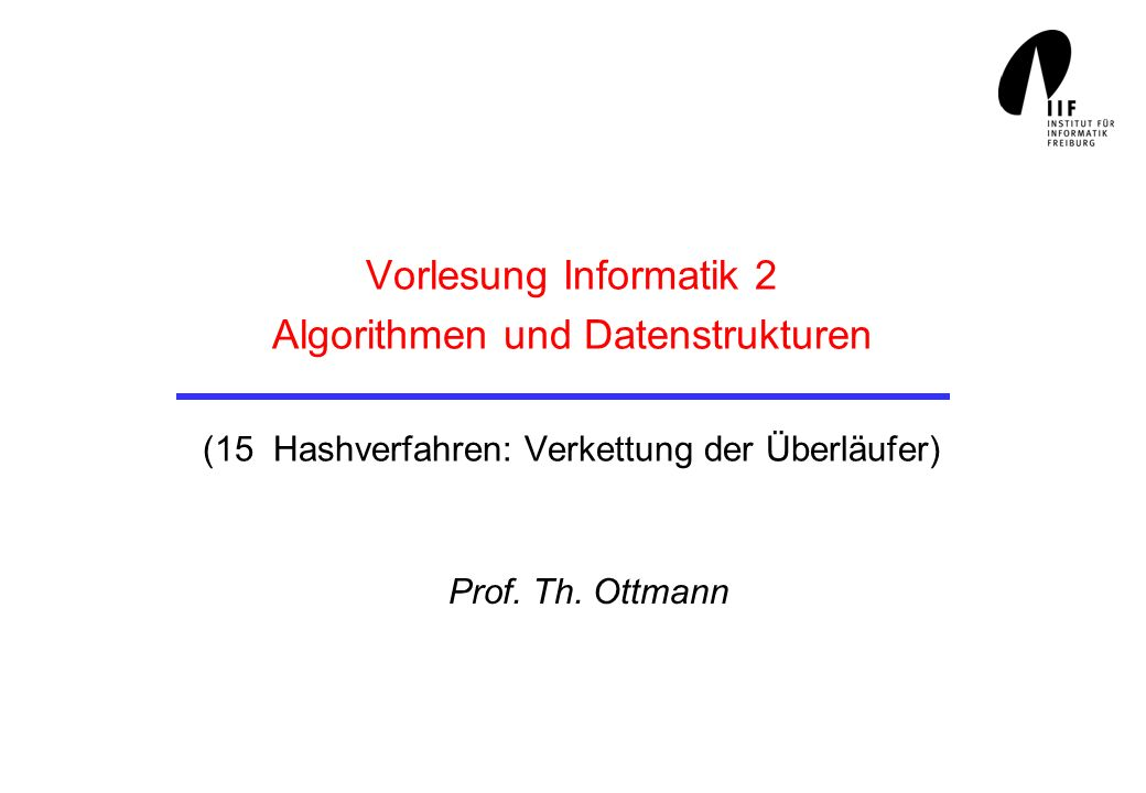 Vorlesung Informatik 2 Algorithmen und Datenstrukturen (15 Hashverfahren: Verkettung der Überläufer)