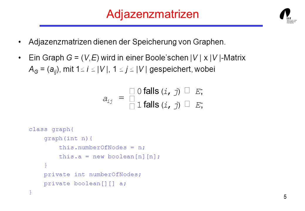 Adjazenzmatrizen ì falls ( i , j ) Ï E ; a = í falls î 1 ( i , j ) Î E