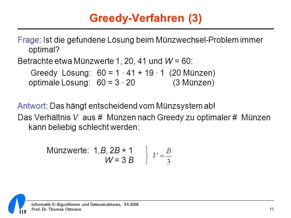 Greedy-Verfahren (3) Frage: Ist die gefundene Lösung beim Münzwechsel-Problem immer optimal Betrachte etwa Münzwerte 1, 20, 41 und W = 60: