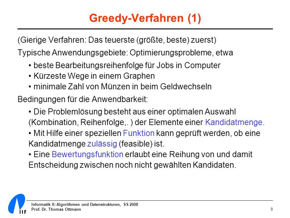 Greedy-Verfahren (1) (Gierige Verfahren: Das teuerste (größte, beste) zuerst) Typische Anwendungsgebiete: Optimierungsprobleme, etwa.