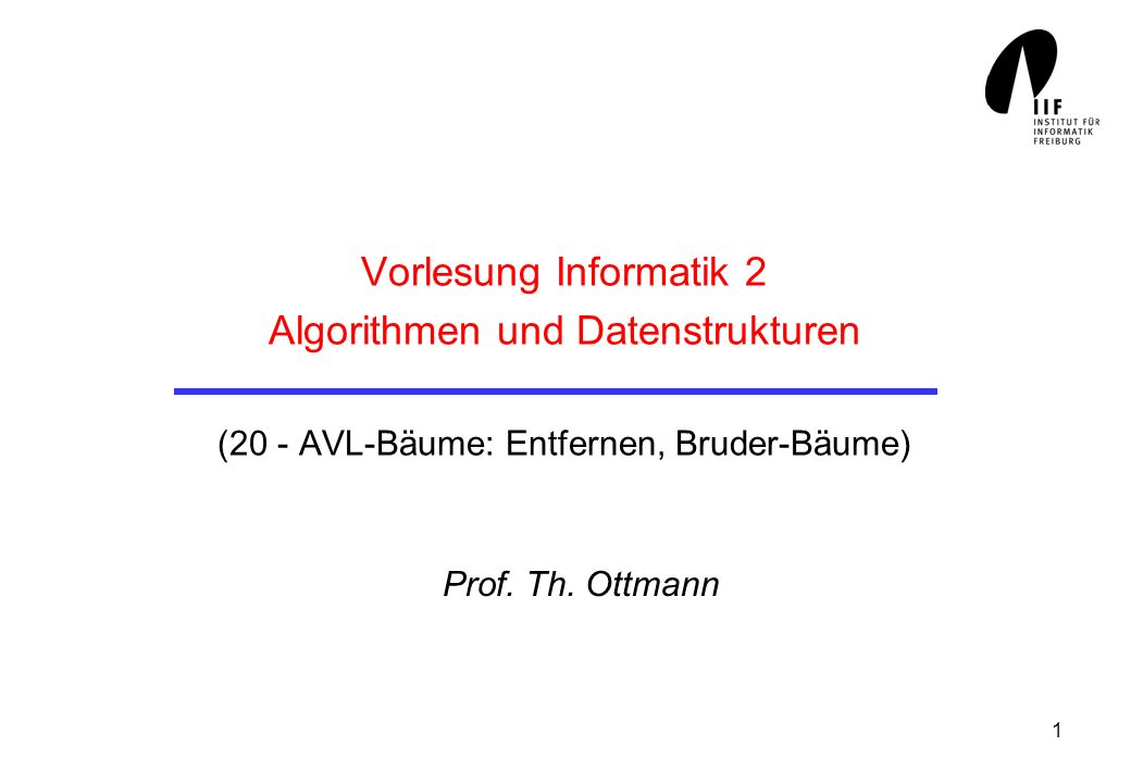 Vorlesung Informatik 2 Algorithmen und Datenstrukturen (20 - AVL-Bäume: Entfernen, Bruder-Bäume)