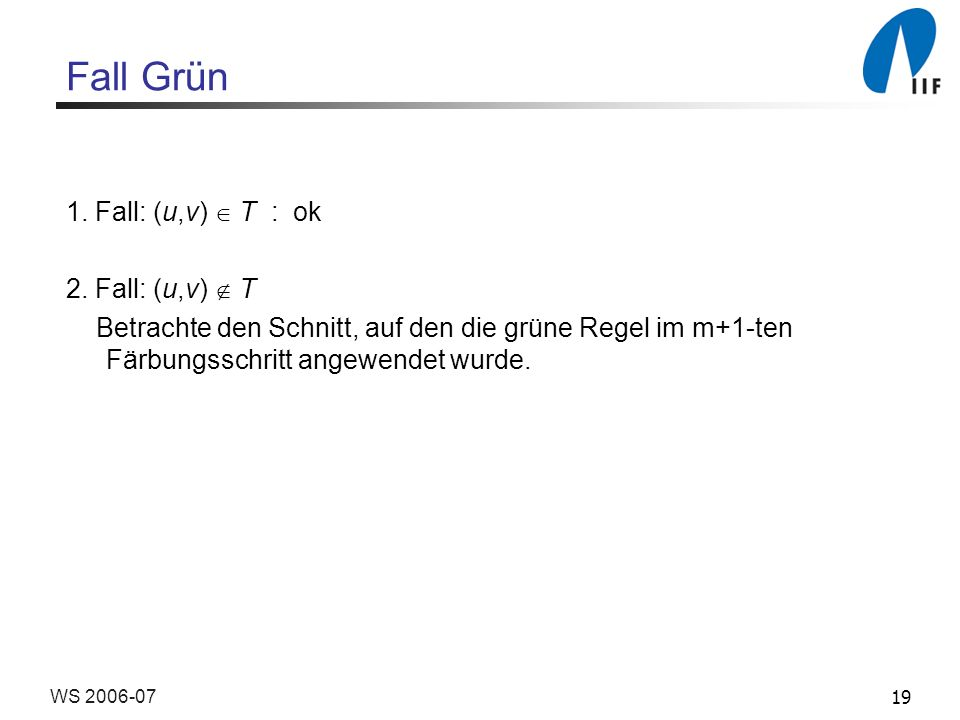 Fall Grün 1. Fall: (u,v)  T : ok 2. Fall: (u,v)  T